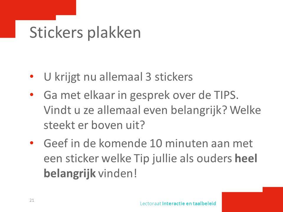 Lectoraat Interactie en taalbeleid Stickers plakken • U krijgt nu allemaal 3 stickers • Ga met elkaar in gesprek over de TIPS. Vindt u ze allemaal eve