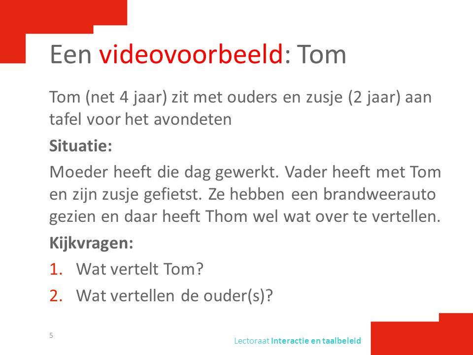 Lectoraat Interactie en taalbeleid Een videovoorbeeld: Tom Tom (net 4 jaar) zit met ouders en zusje (2 jaar) aan tafel voor het avondeten Situatie: Mo