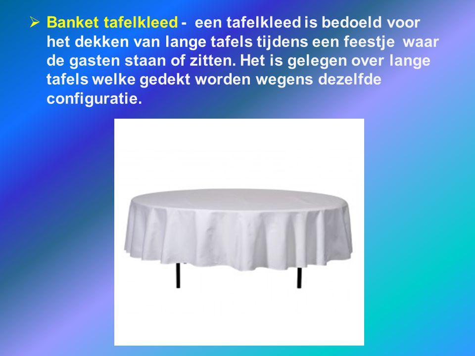  Banket tafelkleed - een tafelkleed is bedoeld voor het dekken van lange tafels tijdens een feestje waar de gasten staan of zitten. Het is gelegen ov