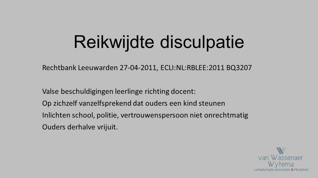 Reikwijdte disculpatie Rechtbank Leeuwarden 27-04-2011, ECLI:NL:RBLEE:2011 BQ3207 Valse beschuldigingen leerlinge richting docent: Op zichzelf vanzelf