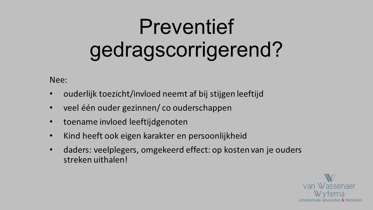 Preventief gedragscorrigerend? Nee: • ouderlijk toezicht/invloed neemt af bij stijgen leeftijd • veel één ouder gezinnen/ co ouderschappen • toename i
