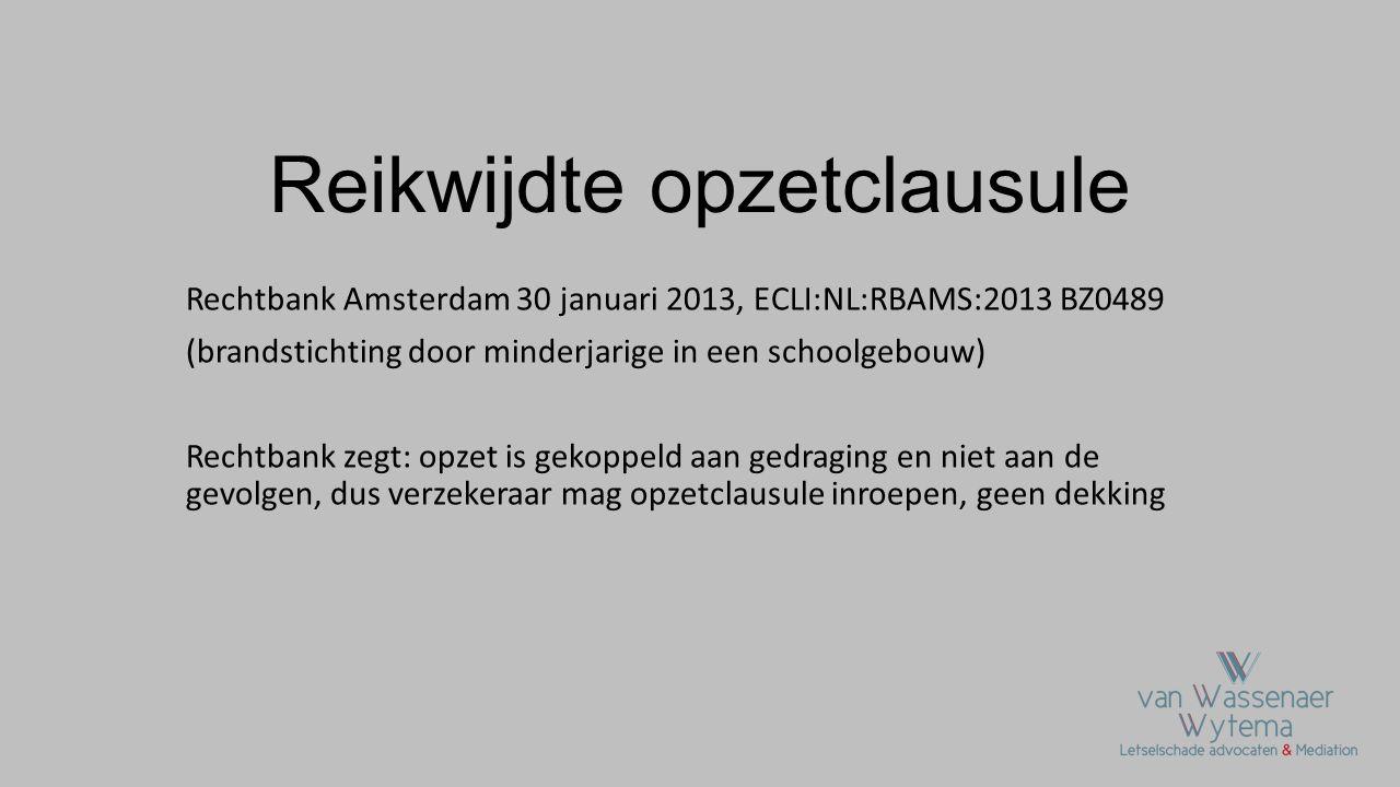 Reikwijdte opzetclausule Rechtbank Amsterdam 30 januari 2013, ECLI:NL:RBAMS:2013 BZ0489 (brandstichting door minderjarige in een schoolgebouw) Rechtba
