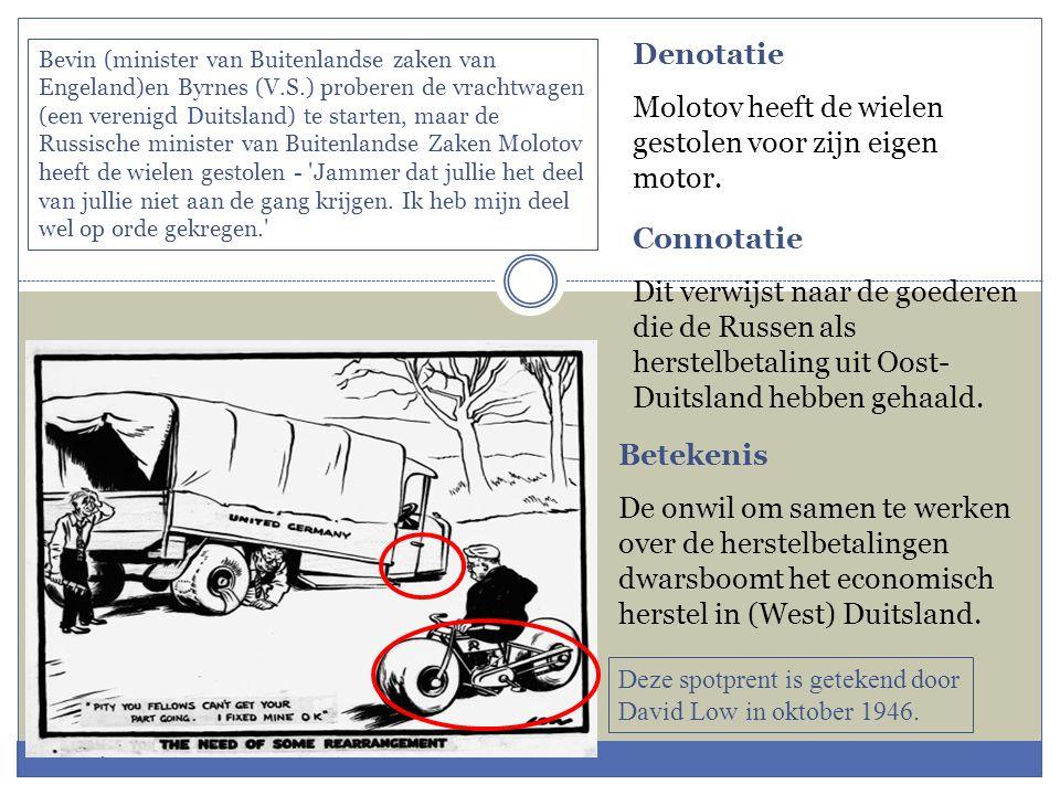 Denotatie Molotov heeft de wielen gestolen voor zijn eigen motor. Connotatie Dit verwijst naar de goederen die de Russen als herstelbetaling uit Oost-
