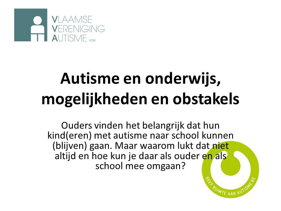 Autisme en onderwijs, mogelijkheden en obstakels Ouders vinden het belangrijk dat hun kind(eren) met autisme naar school kunnen (blijven) gaan. Maar w
