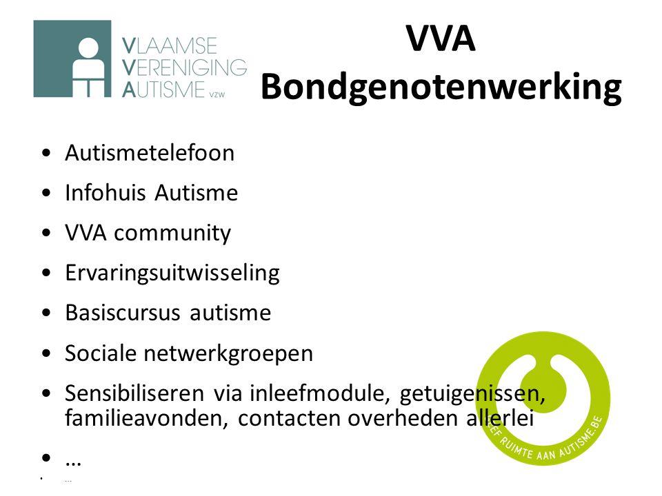 VVA Bondgenotenwerking •Autismetelefoon •Infohuis Autisme •VVA community •Ervaringsuitwisseling •Basiscursus autisme •Sociale netwerkgroepen •Sensibil