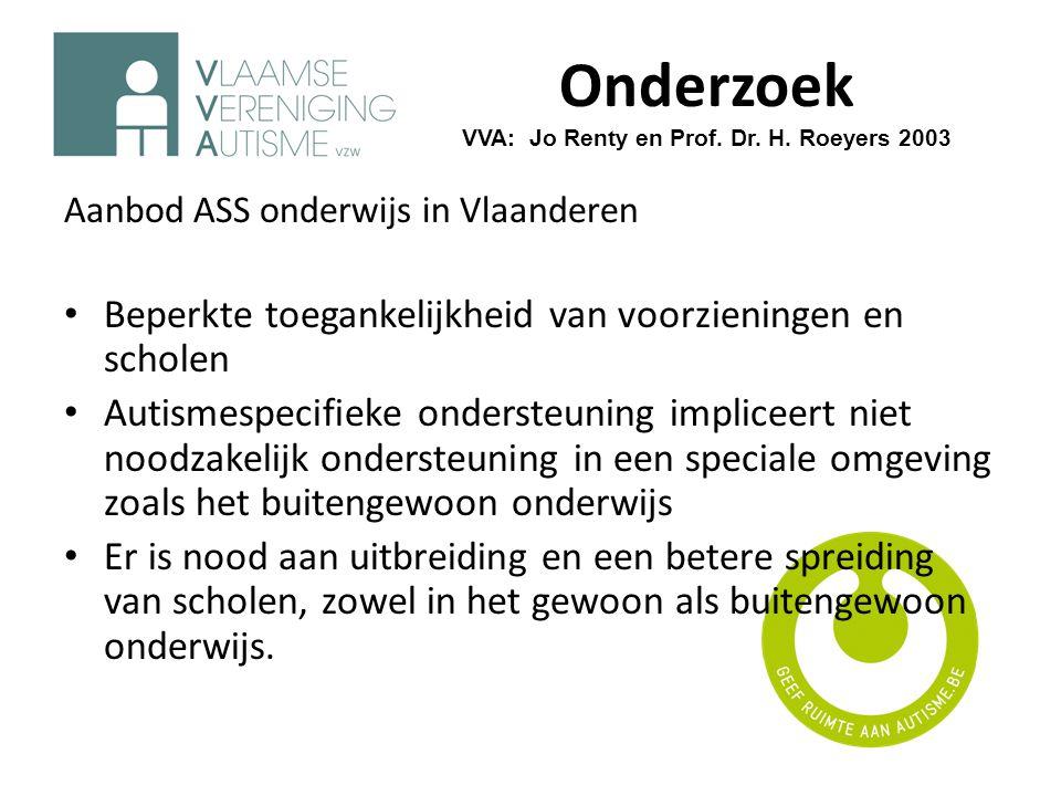 Onderzoek VVA: Jo Renty en Prof. Dr. H. Roeyers 2003 Aanbod ASS onderwijs in Vlaanderen • Beperkte toegankelijkheid van voorzieningen en scholen • Aut