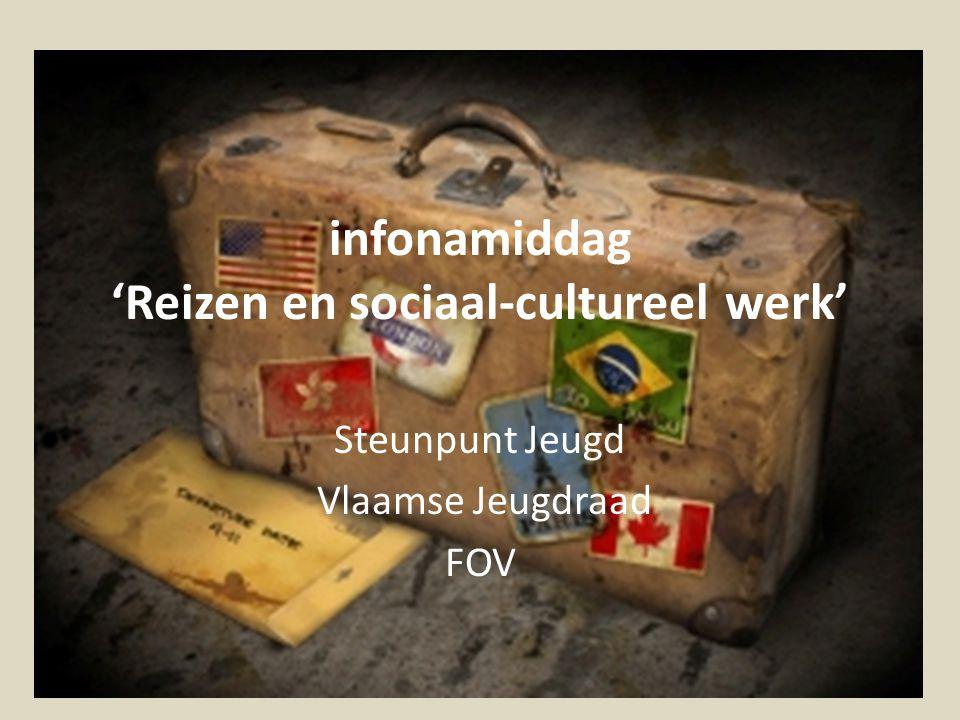 infonamiddag 'Reizen en sociaal-cultureel werk' Steunpunt Jeugd Vlaamse Jeugdraad FOV