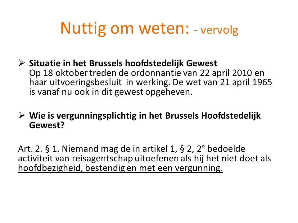 Nuttig om weten: - vervolg  Situatie in het Brussels hoofdstedelijk Gewest Op 18 oktober treden de ordonnantie van 22 april 2010 en haar uitvoeringsbesluit in werking.