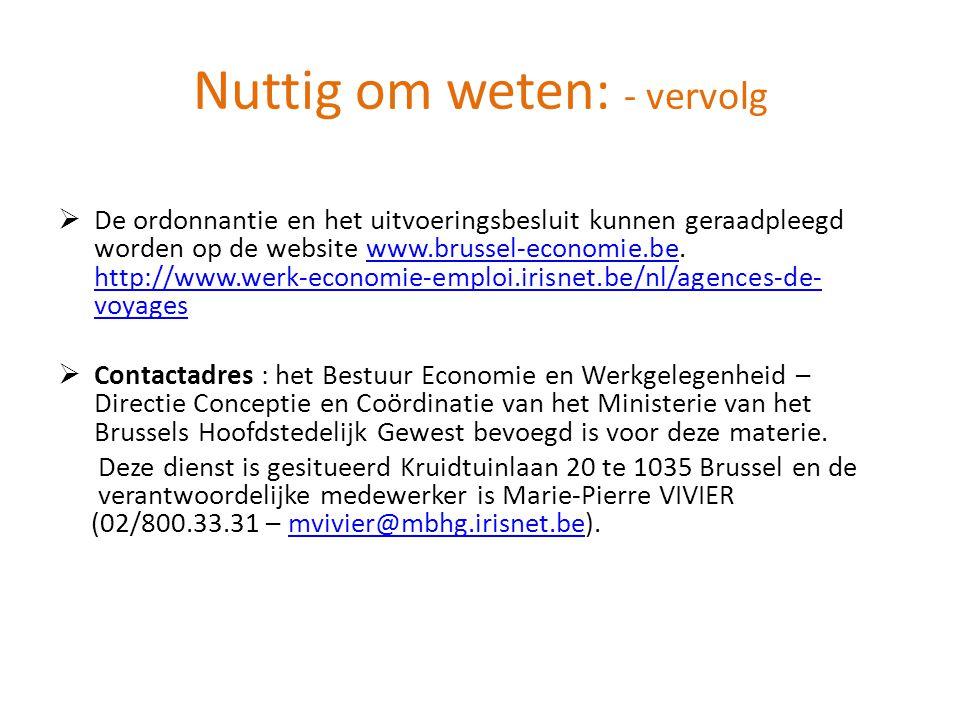 Nuttig om weten: - vervolg  De ordonnantie en het uitvoeringsbesluit kunnen geraadpleegd worden op de website www.brussel-economie.be.