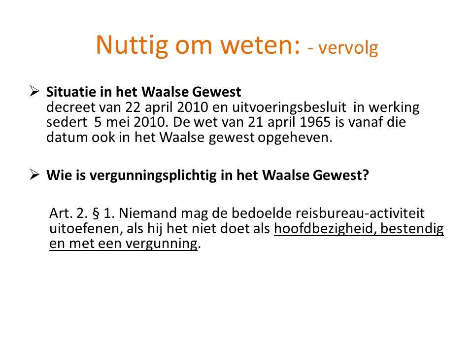 Nuttig om weten: - vervolg  Situatie in het Waalse Gewest decreet van 22 april 2010 en uitvoeringsbesluit in werking sedert 5 mei 2010.