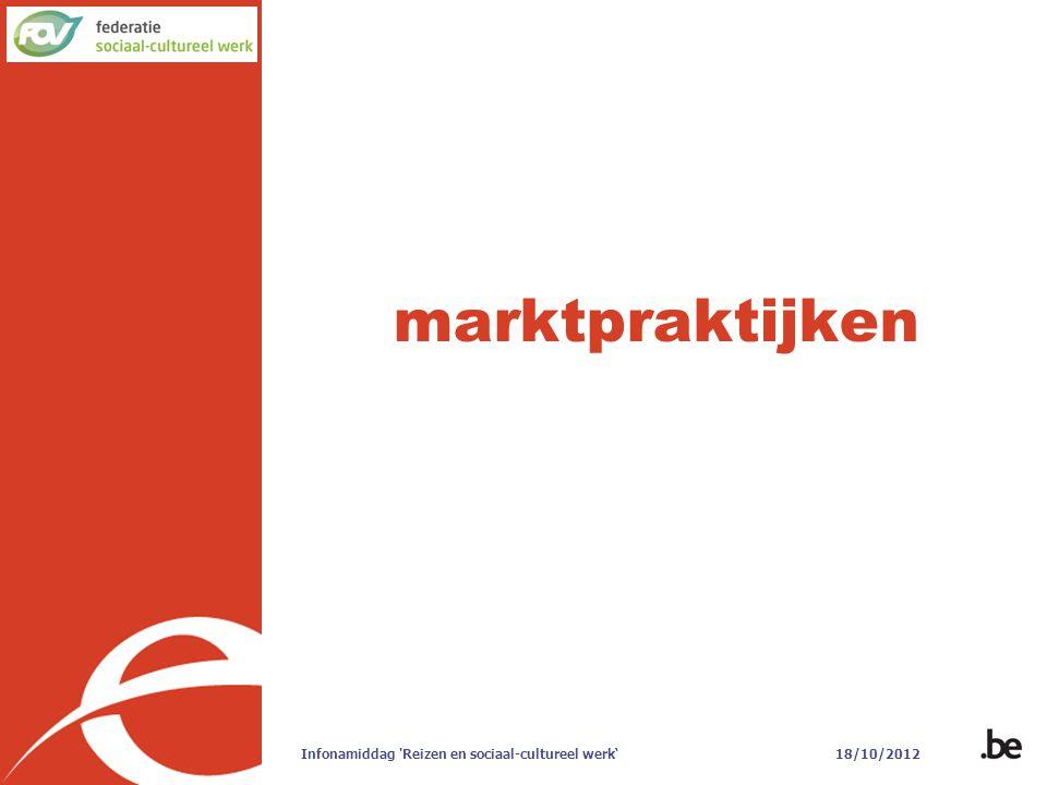 marktpraktijken Infonamiddag Reizen en sociaal-cultureel werk' 18/10/2012