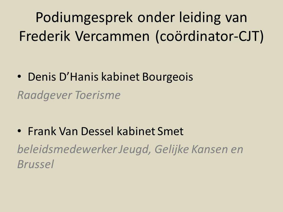 Podiumgesprek onder leiding van Frederik Vercammen (coördinator-CJT) • Denis D'Hanis kabinet Bourgeois Raadgever Toerisme • Frank Van Dessel kabinet Smet beleidsmedewerker Jeugd, Gelijke Kansen en Brussel