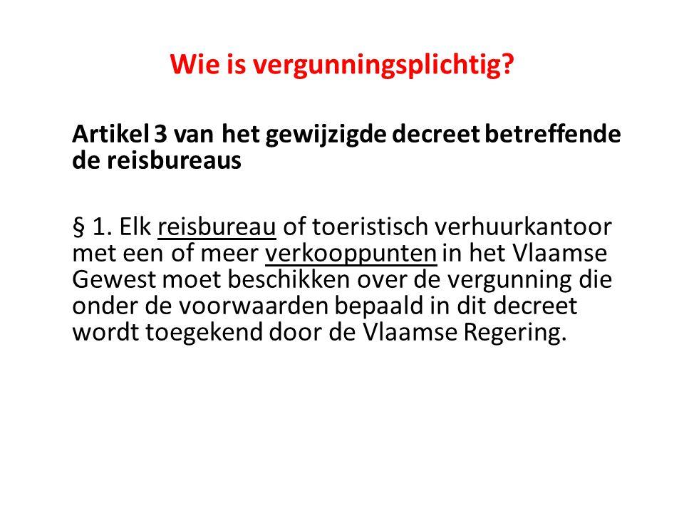 Wie is vergunningsplichtig.Artikel 3 van het gewijzigde decreet betreffende de reisbureaus § 1.
