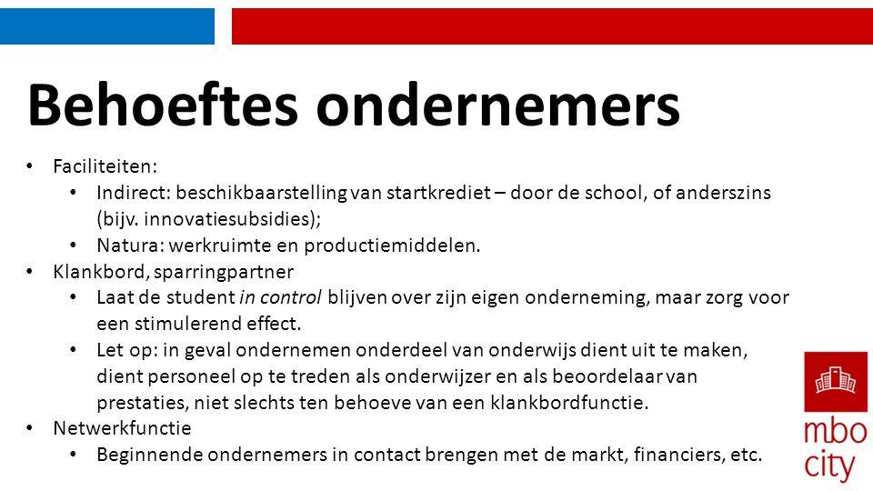 Behoeftes ondernemers • Faciliteiten: • Indirect: beschikbaarstelling van startkrediet – door de school, of anderszins (bijv. innovatiesubsidies); • N