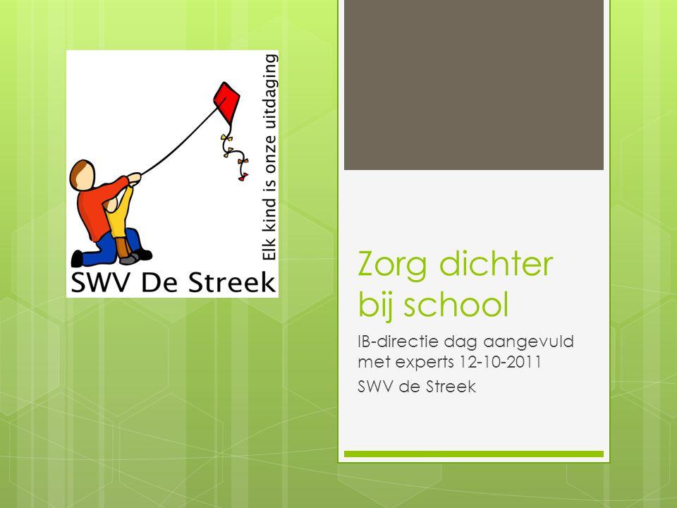 Zorg dichter bij school IB-directie dag aangevuld met experts 12-10-2011 SWV de Streek