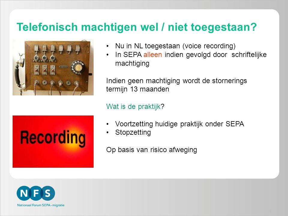 Telefonisch machtigen wel / niet toegestaan? 15 •Nu in NL toegestaan (voice recording) •In SEPA alleen indien gevolgd door schriftelijke machtiging In