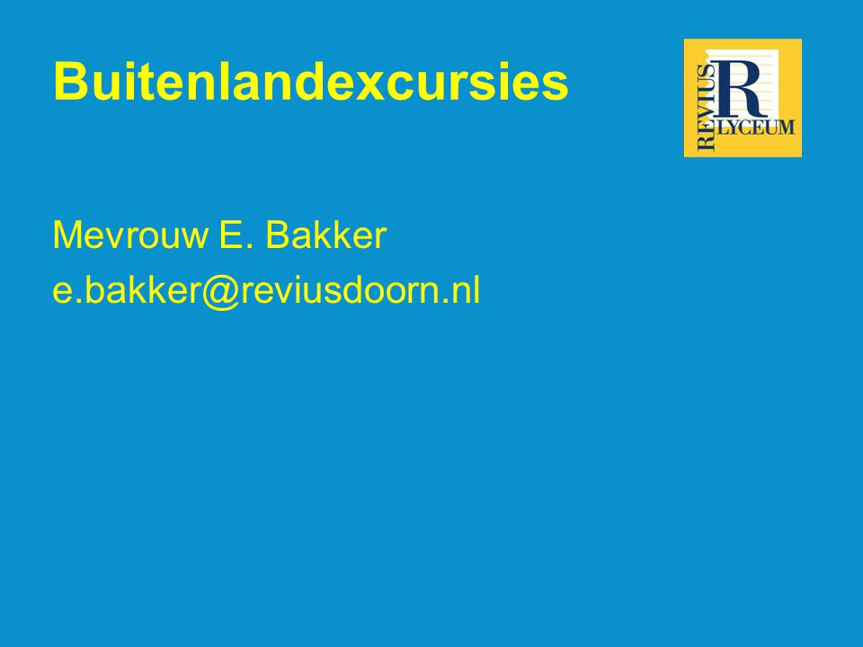 Buitenlandexcursies Mevrouw E. Bakker e.bakker@reviusdoorn.nl