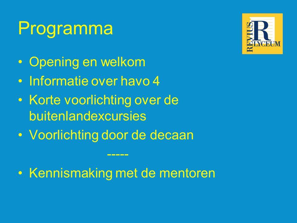 •Opening en welkom •Informatie over havo 4 •Korte voorlichting over de buitenlandexcursies •Voorlichting door de decaan ----- •Kennismaking met de mentoren Programma