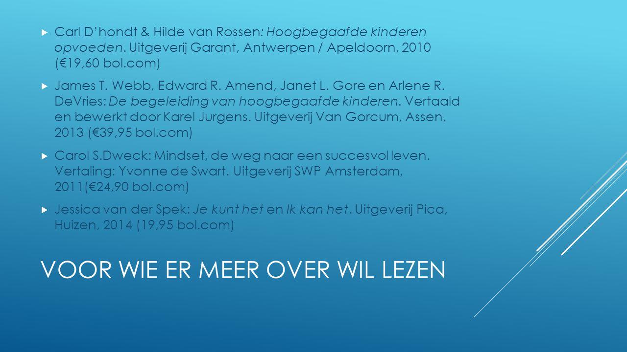 VOOR WIE ER MEER OVER WIL LEZEN  Carl D'hondt & Hilde van Rossen: Hoogbegaafde kinderen opvoeden. Uitgeverij Garant, Antwerpen / Apeldoorn, 2010 (€19