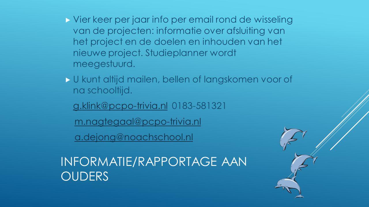 INFORMATIE/RAPPORTAGE AAN OUDERS  Vier keer per jaar info per email rond de wisseling van de projecten: informatie over afsluiting van het project en
