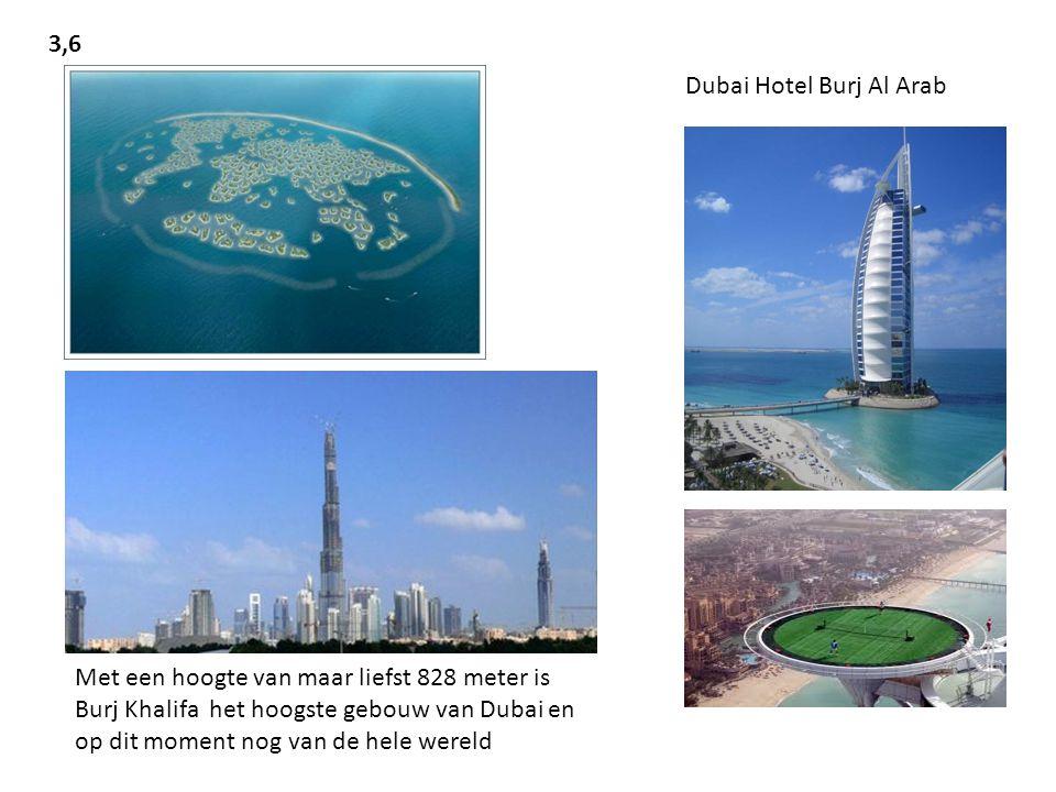 3,6 Dubai Hotel Burj Al Arab Met een hoogte van maar liefst 828 meter is Burj Khalifa het hoogste gebouw van Dubai en op dit moment nog van de hele wereld