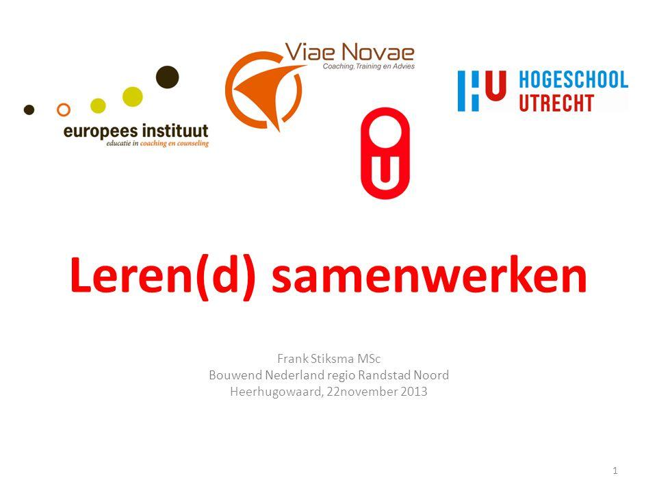 Leren(d) samenwerken Frank Stiksma MSc Bouwend Nederland regio Randstad Noord Heerhugowaard, 22november 2013 1