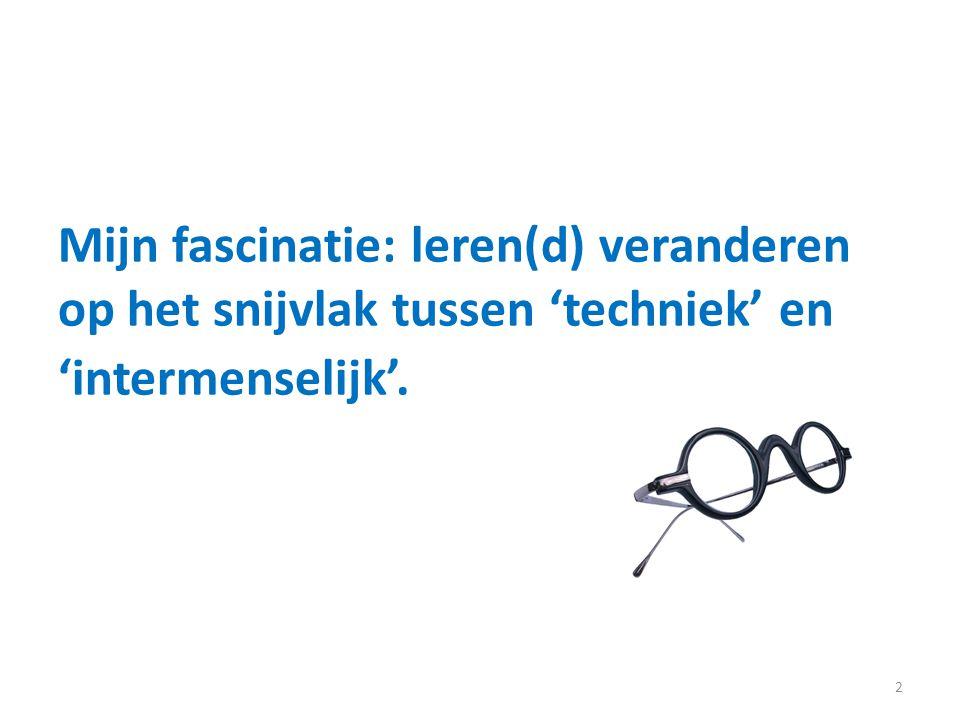 Mijn fascinatie: leren(d) veranderen op het snijvlak tussen 'techniek' en 'intermenselijk'. 2