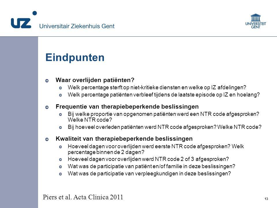 13 © 2008 Universitair Ziekenhuis Gent Eindpunten Waar overlijden patiënten? Welk percentage sterft op niet-kritieke diensten en welke op IZ afdelinge