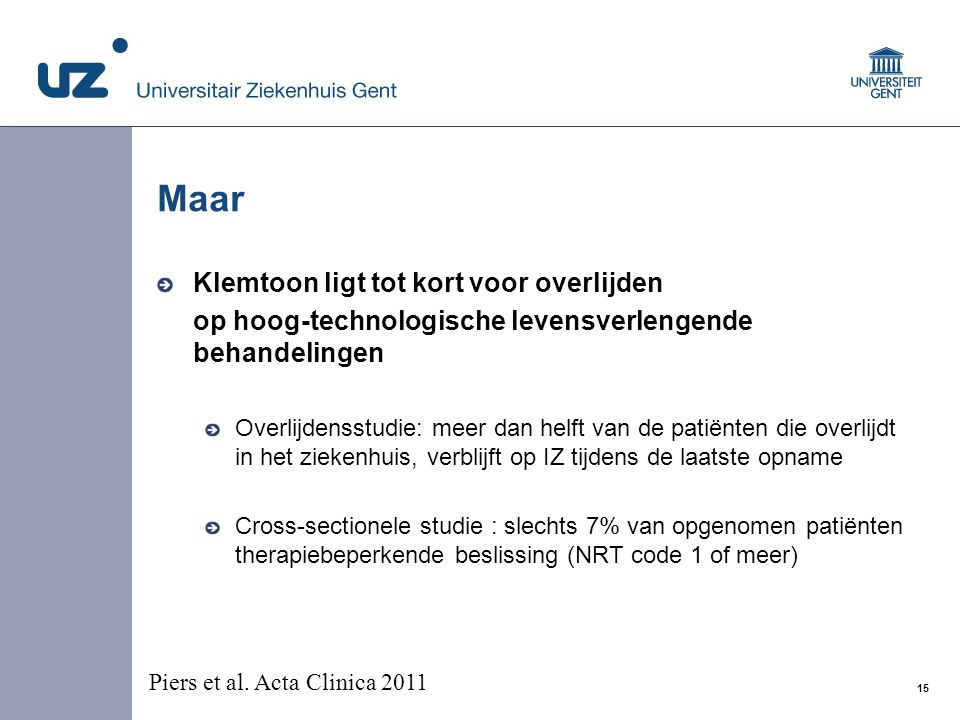 15 © 2008 Universitair Ziekenhuis Gent Maar Klemtoon ligt tot kort voor overlijden op hoog-technologische levensverlengende behandelingen Overlijdenss