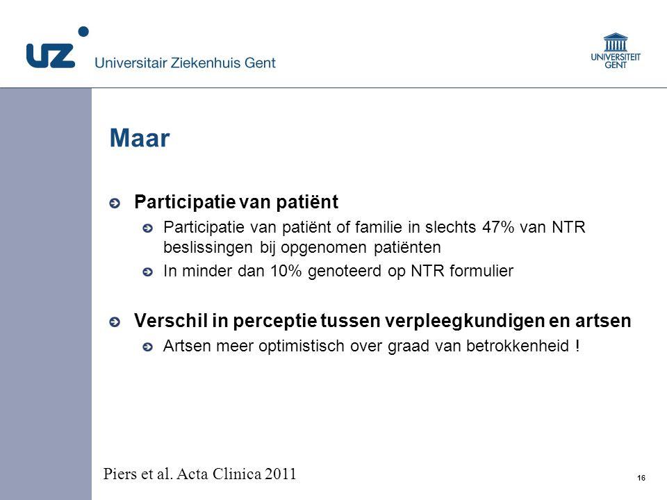 16 © 2008 Universitair Ziekenhuis Gent Participatie van patiënt Participatie van patiënt of familie in slechts 47% van NTR beslissingen bij opgenomen