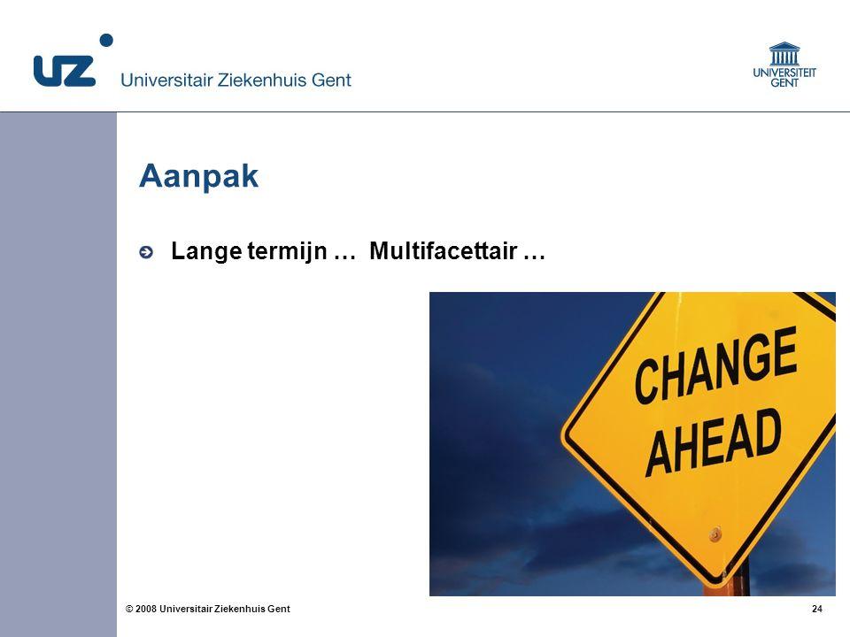 24 © 2008 Universitair Ziekenhuis Gent Aanpak Lange termijn … Multifacettair …