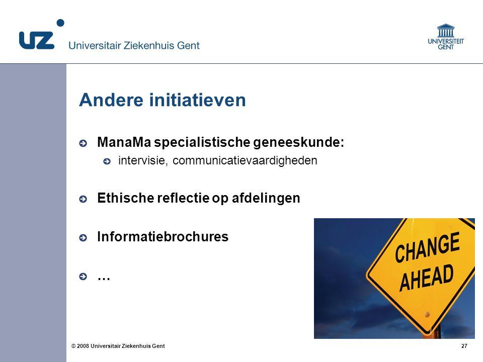 27 © 2008 Universitair Ziekenhuis Gent Andere initiatieven ManaMa specialistische geneeskunde: intervisie, communicatievaardigheden Ethische reflectie
