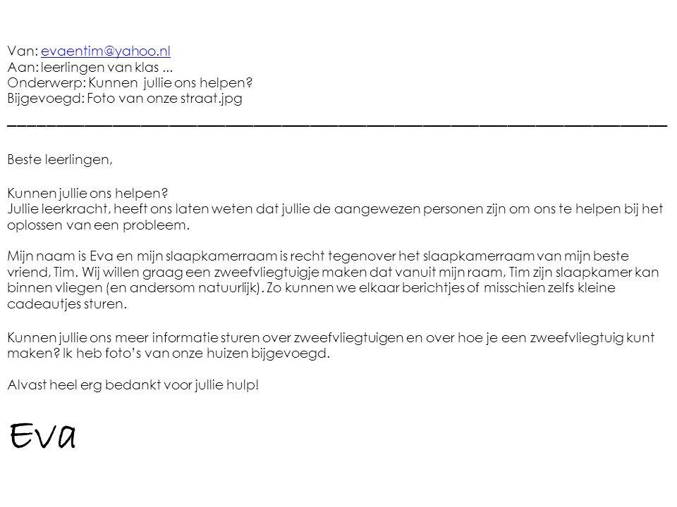 Van: evaentim@yahoo.nlevaentim@yahoo.nl Aan: leerlingen van klas... Onderwerp: Kunnen jullie ons helpen? Bijgevoegd: Foto van onze straat.jpg ________