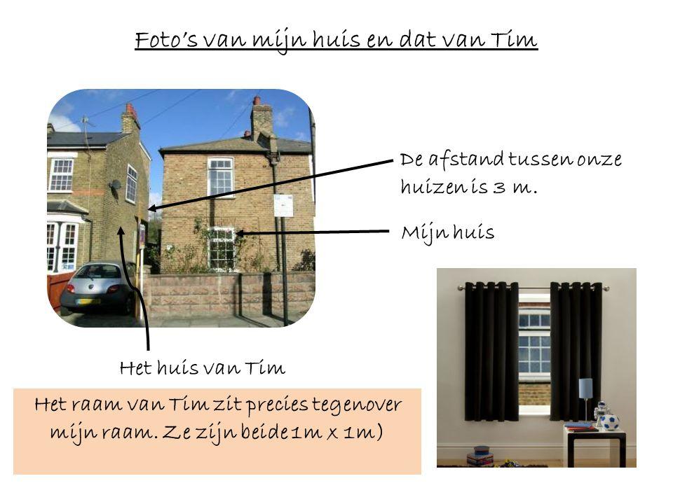 De afstand tussen onze huizen is 3 m. Het huis van Tim Mijn huis Het raam van Tim zit precies tegenover mijn raam. Ze zijn beide 1m x 1m) Foto's van m