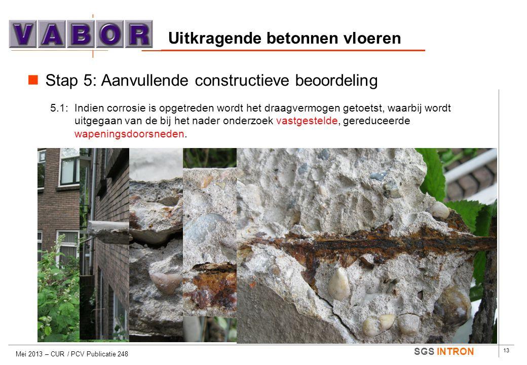 13 SGS INTRON Uitkragende betonnen vloeren Mei 2013 – CUR / PCV Publicatie 248  Stap 5: Aanvullende constructieve beoordeling 5.1:Indien corrosie is