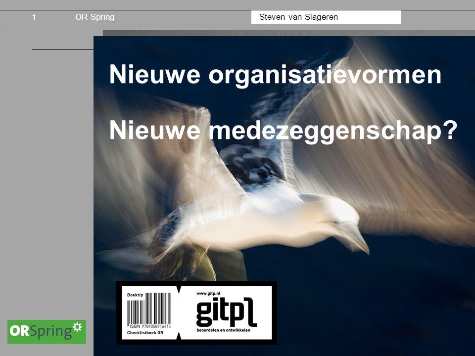 Steven van Slageren OR Spring Nieuwe organisatievormen Nieuwe medezeggenschap? 1