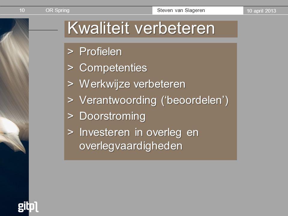 OR Spring Steven van Slageren 10 april 2013 Kwaliteit verbeteren >Profielen >Competenties >Werkwijze verbeteren >Verantwoording ('beoordelen') >Doorst