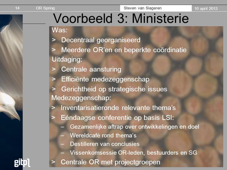 OR Spring Steven van Slageren 10 april 2013 Voorbeeld 3: Ministerie Was: >Decentraal georganiseerd >Meerdere OR'en en beperkte coördinatie 14 Uitdagin