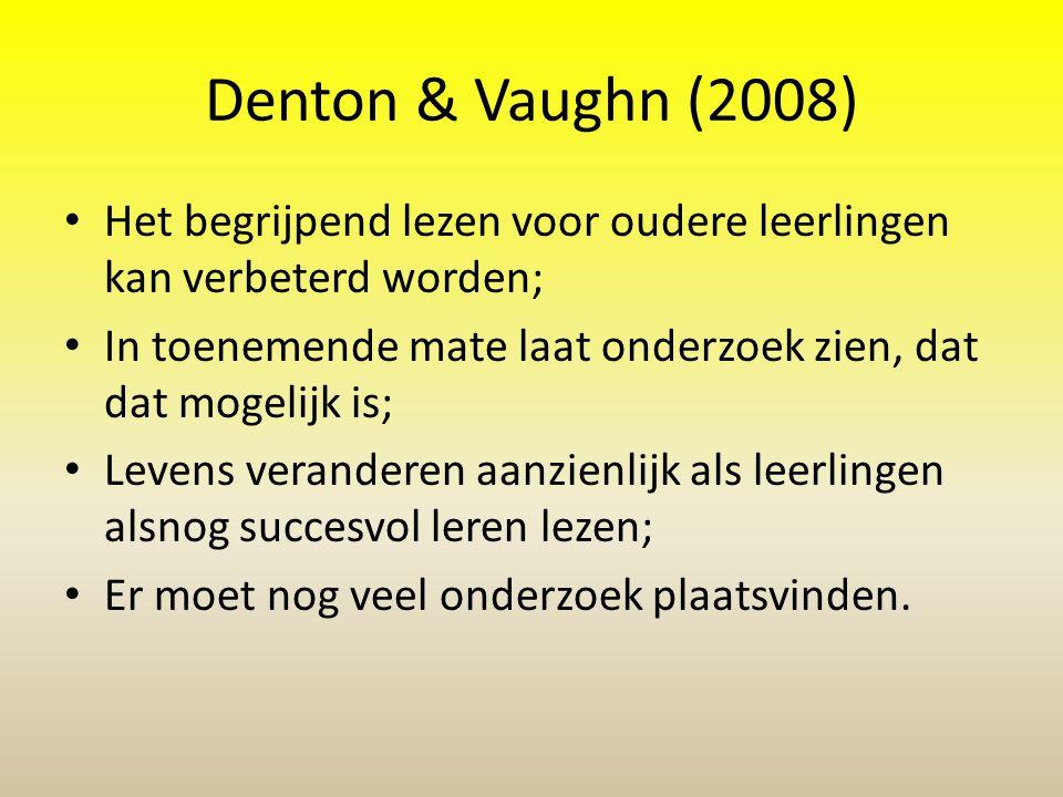 Denton & Vaughn (2008) • Het begrijpend lezen voor oudere leerlingen kan verbeterd worden; • In toenemende mate laat onderzoek zien, dat dat mogelijk