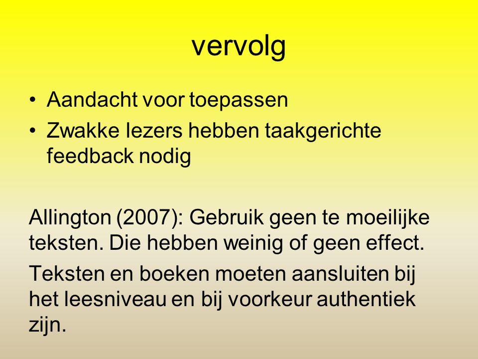 vervolg •Aandacht voor toepassen •Zwakke lezers hebben taakgerichte feedback nodig Allington (2007): Gebruik geen te moeilijke teksten. Die hebben wei