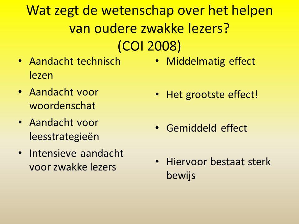 Wat zegt de wetenschap over het helpen van oudere zwakke lezers? (COI 2008) • Aandacht technisch lezen • Aandacht voor woordenschat • Aandacht voor le