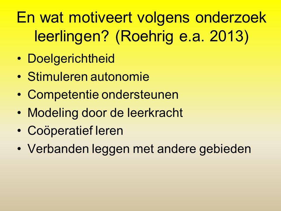 En wat motiveert volgens onderzoek leerlingen? (Roehrig e.a. 2013) •Doelgerichtheid •Stimuleren autonomie •Competentie ondersteunen •Modeling door de