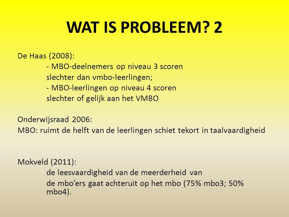 WAT IS PROBLEEM? 2 De Haas (2008): - MBO-deelnemers op niveau 3 scoren slechter dan vmbo-leerlingen; - MBO-leerlingen op niveau 4 scoren slechter of g