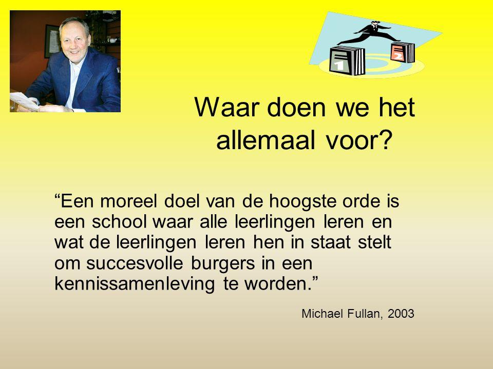 """Waar doen we het allemaal voor? """"Een moreel doel van de hoogste orde is een school waar alle leerlingen leren en wat de leerlingen leren hen in staat"""