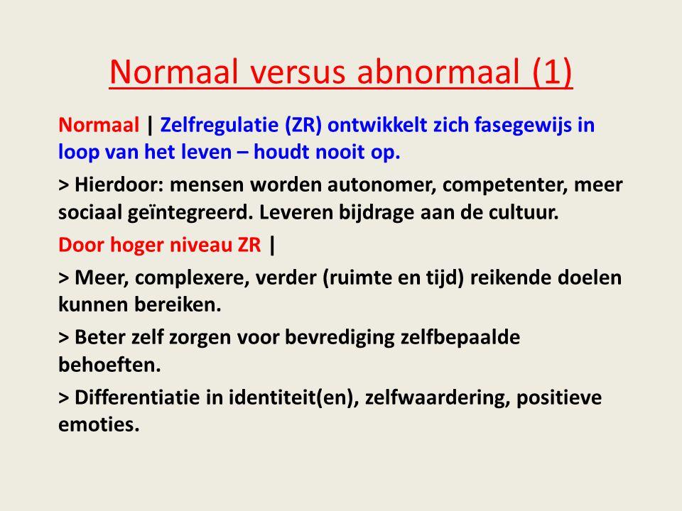 Normaal versus abnormaal (1) Normaal | Zelfregulatie (ZR) ontwikkelt zich fasegewijs in loop van het leven – houdt nooit op.