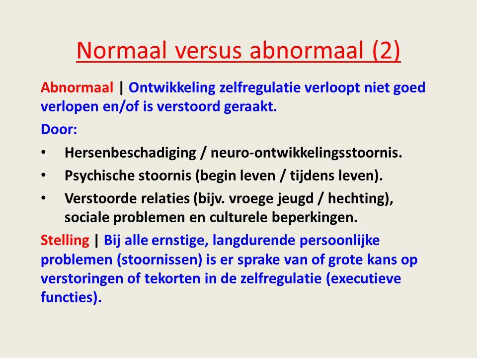 Normaal versus abnormaal (2) Abnormaal | Ontwikkeling zelfregulatie verloopt niet goed verlopen en/of is verstoord geraakt.