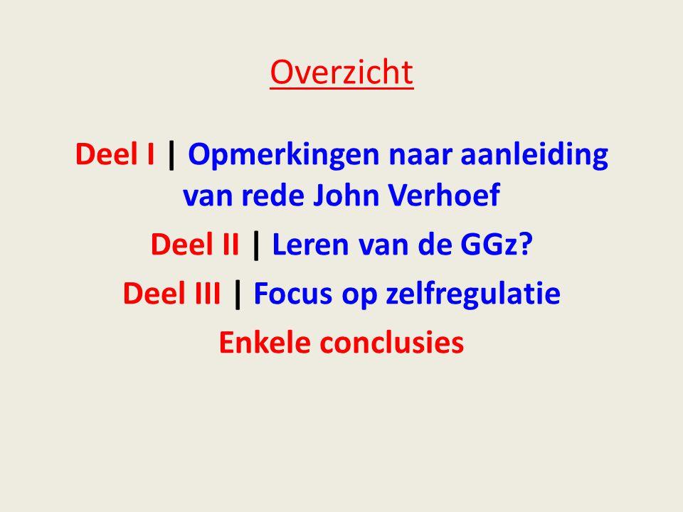 Overzicht Deel I | Opmerkingen naar aanleiding van rede John Verhoef Deel II | Leren van de GGz.
