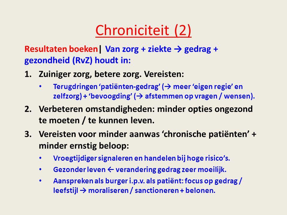 Chroniciteit (2) Resultaten boeken| Van zorg + ziekte → gedrag + gezondheid (RvZ) houdt in: 1.Zuiniger zorg, betere zorg.