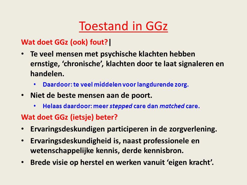 Toestand in GGz Wat doet GGz (ook) fout?| • Te veel mensen met psychische klachten hebben ernstige, 'chronische', klachten door te laat signaleren en handelen.
