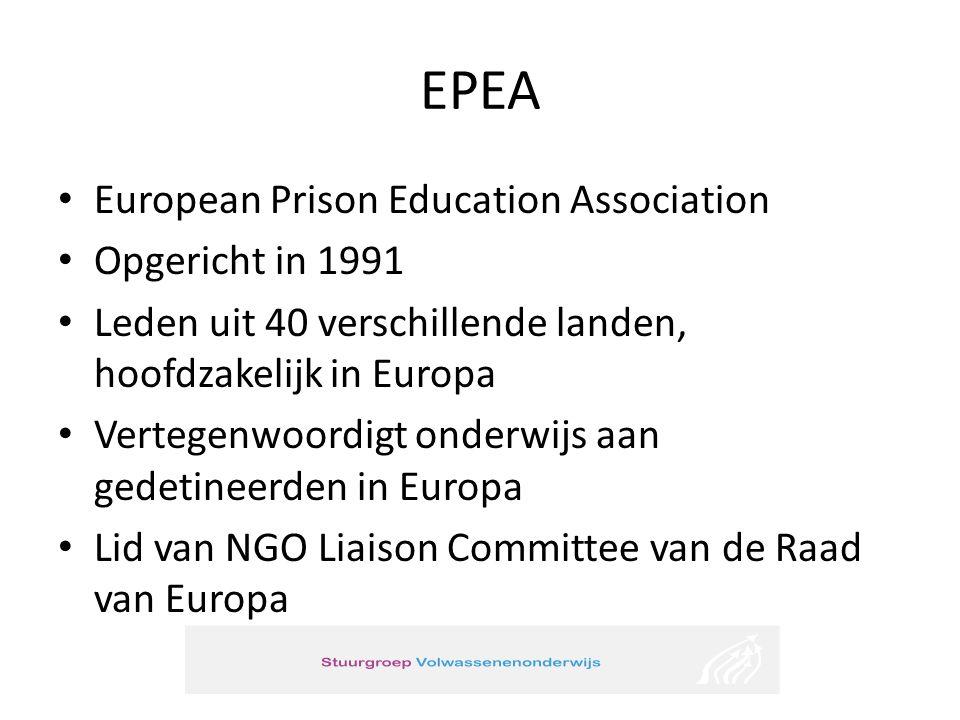 EPEA • European Prison Education Association • Opgericht in 1991 • Leden uit 40 verschillende landen, hoofdzakelijk in Europa • Vertegenwoordigt onderwijs aan gedetineerden in Europa • Lid van NGO Liaison Committee van de Raad van Europa